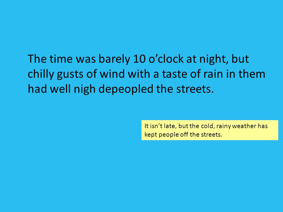 The time was barely 10 o'clock at night, but chilly gusts of wind with a taste of rain in them had well nigh depeopled the streets.