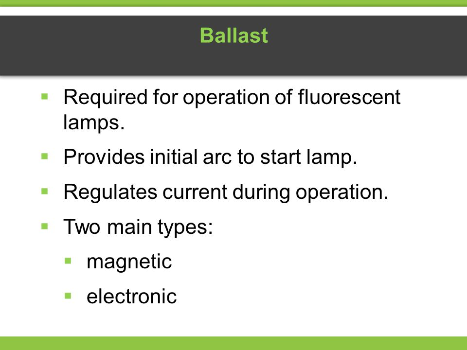 Required for operation of fluorescent lamps.
