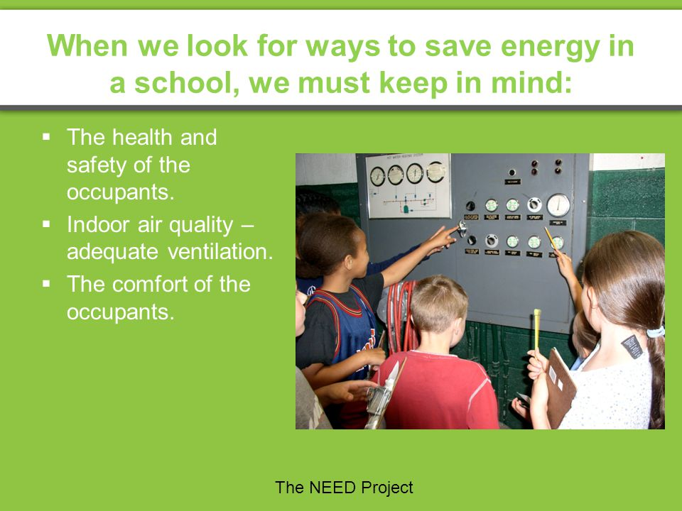 When we look for ways to save energy in a school, we must keep in mind: