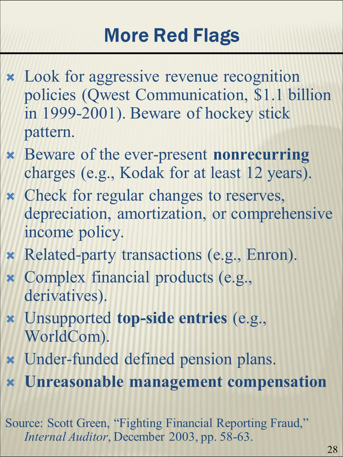 More Red Flags Look for aggressive revenue recognition policies (Qwest Communication, $1.1 billion in 1999-2001). Beware of hockey stick pattern.