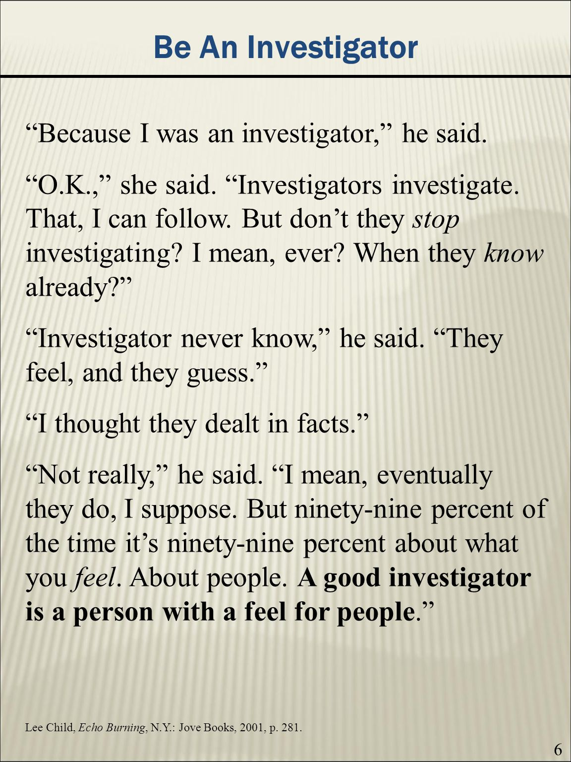 Be An Investigator Because I was an investigator, he said.