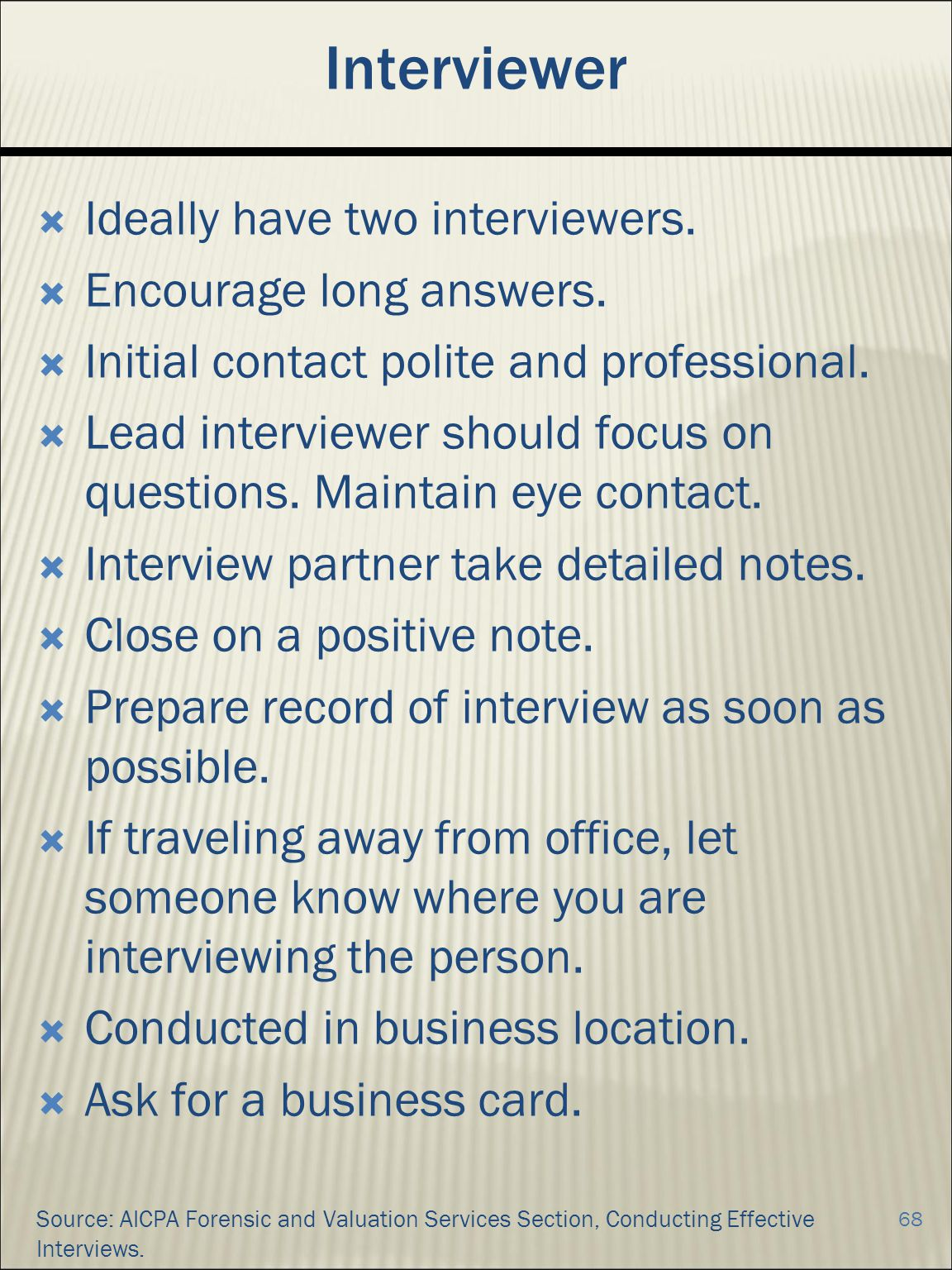 Interviewer Ideally have two interviewers. Encourage long answers.