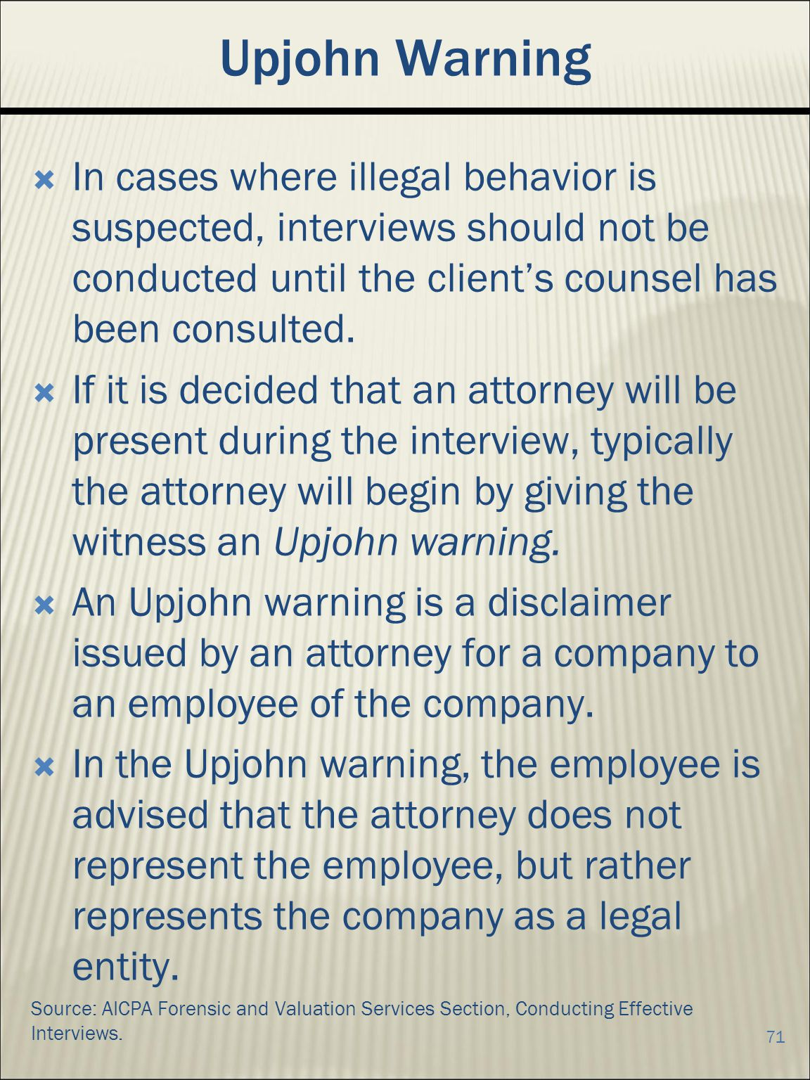 Upjohn Warning In cases where illegal behavior is suspected, interviews should not be conducted until the client's counsel has been consulted.