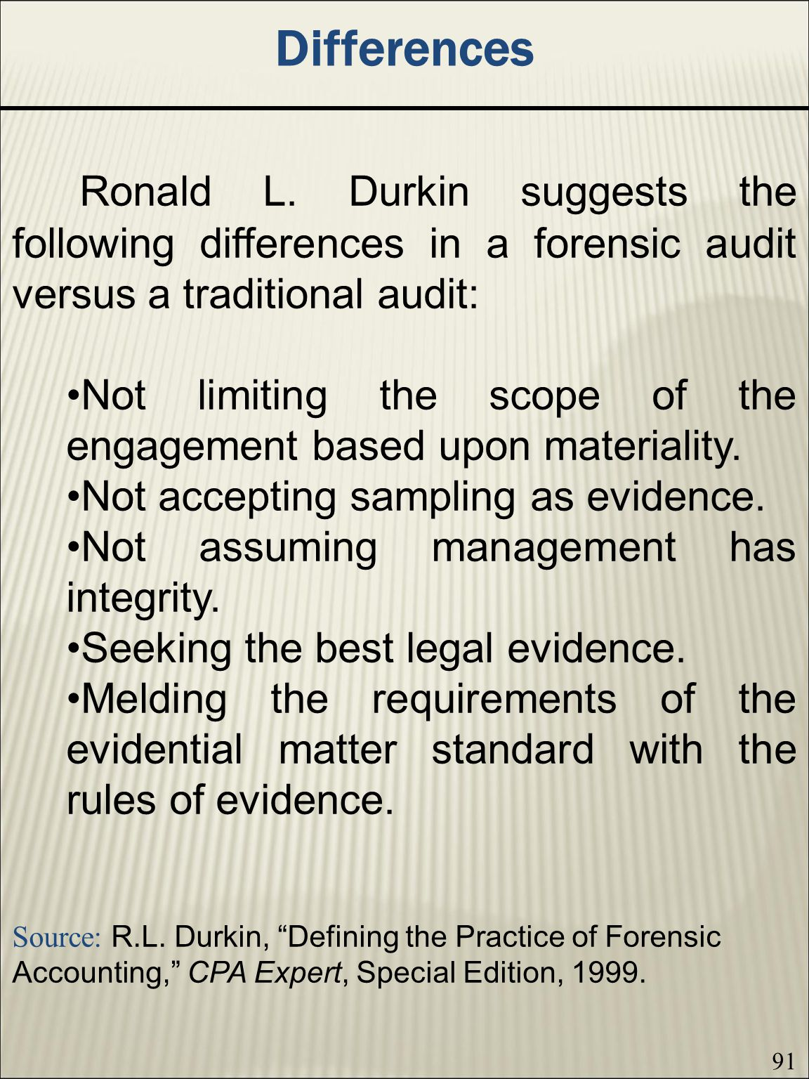 Differences Ronald L. Durkin suggests the following differences in a forensic audit versus a traditional audit: