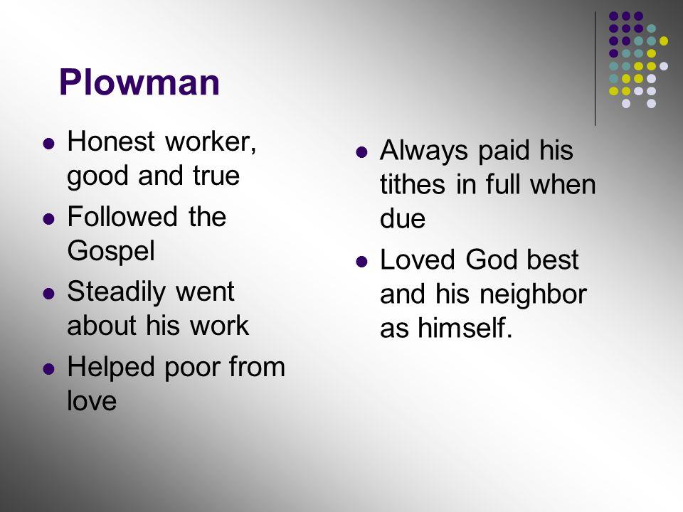 Plowman Honest worker, good and true