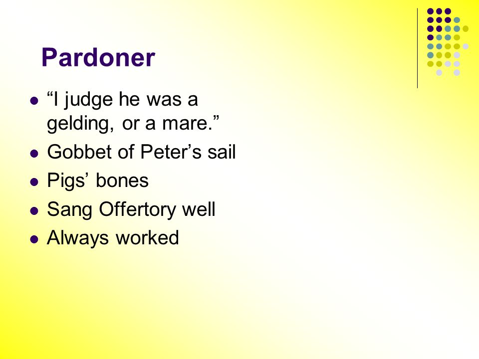 Pardoner I judge he was a gelding, or a mare. Gobbet of Peter's sail