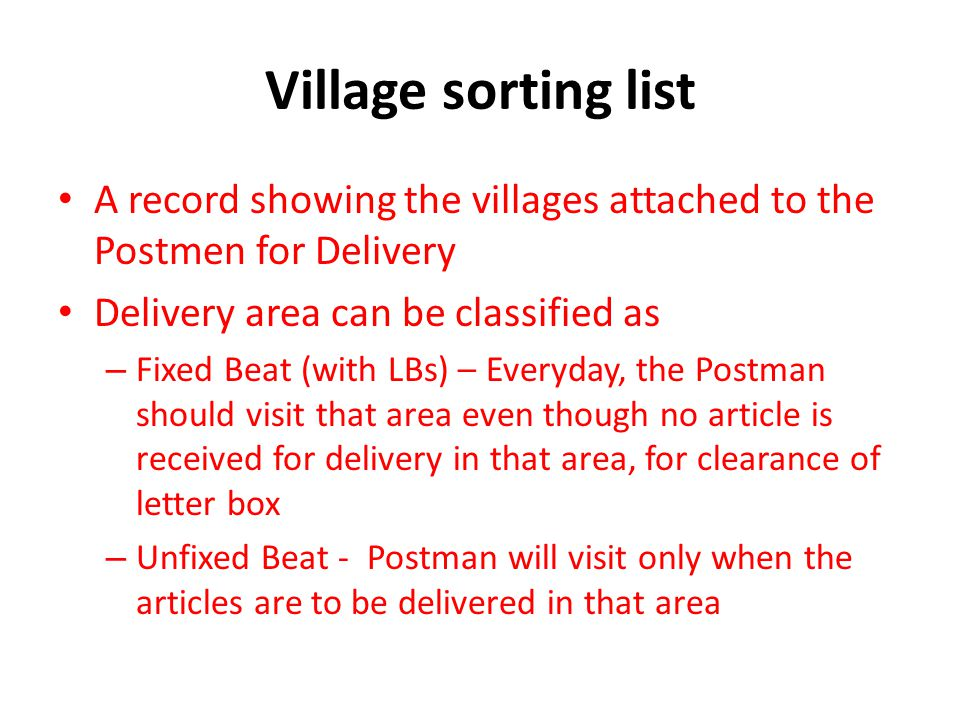 Village sorting list A record showing the villages attached to the Postmen for Delivery. Delivery area can be classified as.