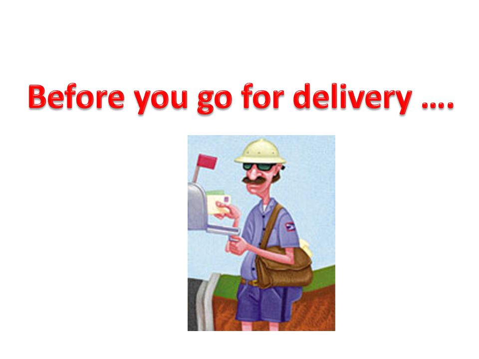 Before you go for delivery ….
