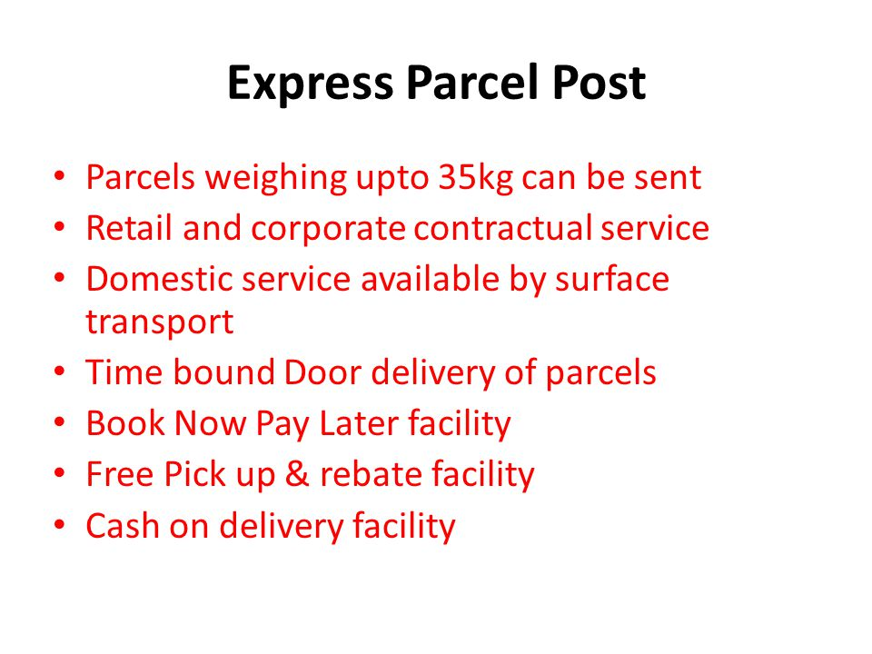 Express Parcel Post Parcels weighing upto 35kg can be sent