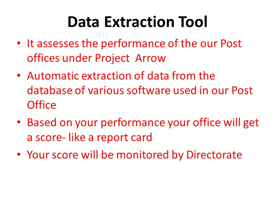 Data Extraction Tool It assesses the performance of the our Post offices under Project Arrow.