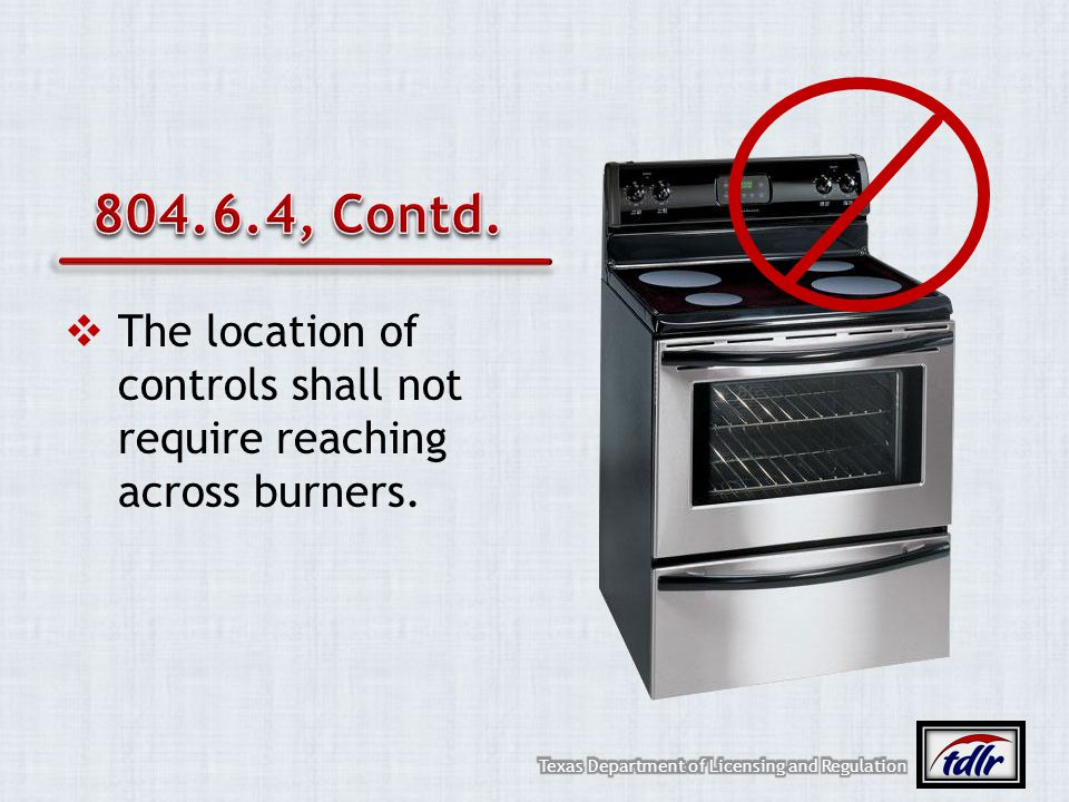 804.6.4, Contd. The location of controls shall not require reaching across burners.
