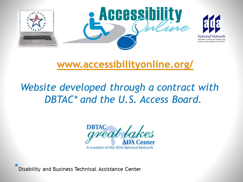 www.accessibilityonline.org/ Website developed through a contract with DBTAC* and the U.S. Access Board.