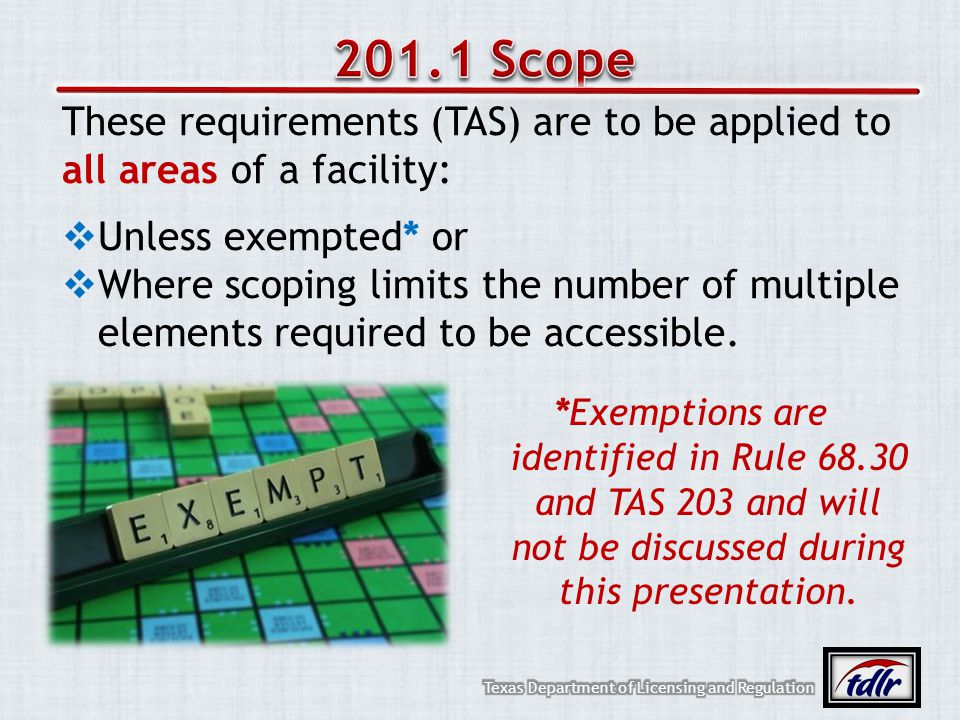 201.1 Scope These requirements (TAS) are to be applied to all areas of a facility: Unless exempted* or.