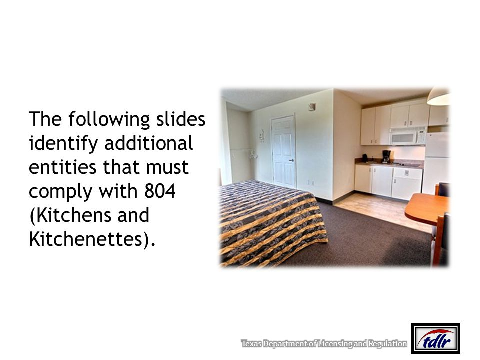 The following slides identify additional entities that must comply with 804 (Kitchens and Kitchenettes).