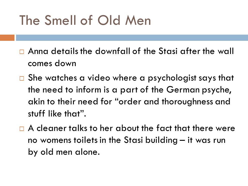 The Smell of Old Men Anna details the downfall of the Stasi after the wall comes down.