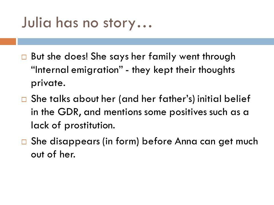 Julia has no story… But she does! She says her family went through Internal emigration - they kept their thoughts private.