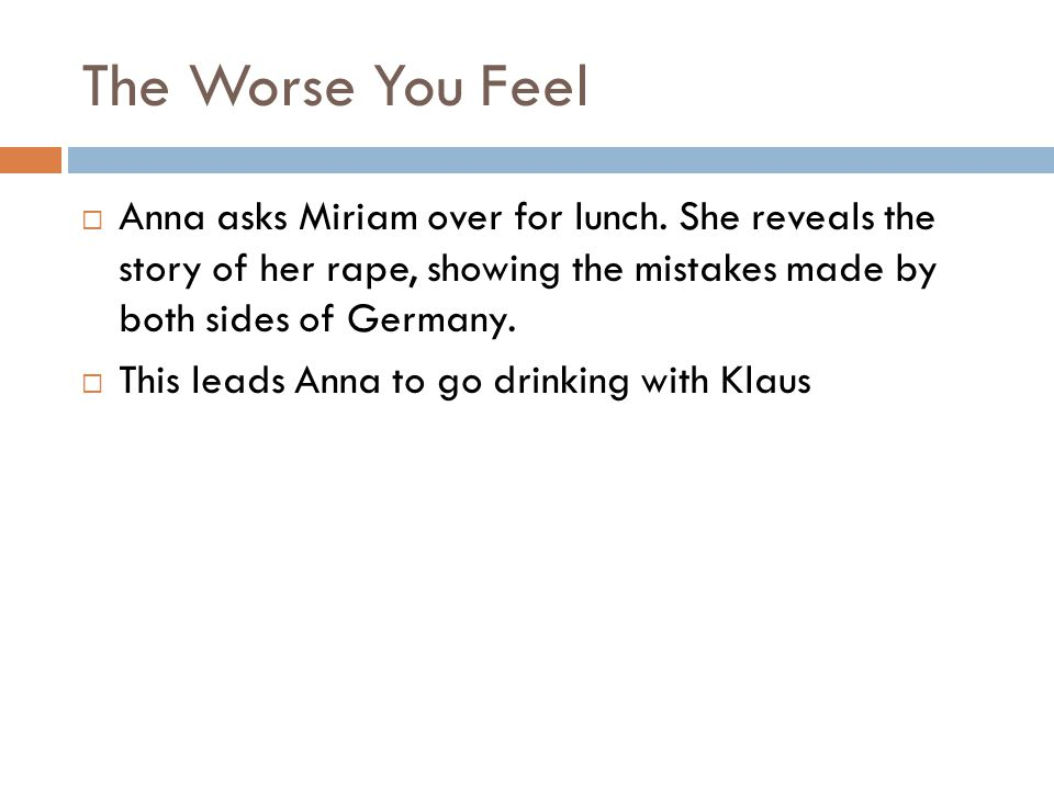 The Worse You Feel Anna asks Miriam over for lunch. She reveals the story of her rape, showing the mistakes made by both sides of Germany.