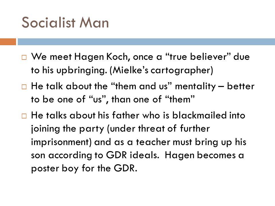 Socialist Man We meet Hagen Koch, once a true believer due to his upbringing. (Mielke's cartographer)