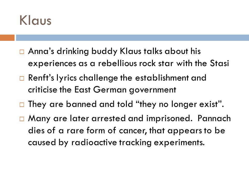 Klaus Anna's drinking buddy Klaus talks about his experiences as a rebellious rock star with the Stasi.