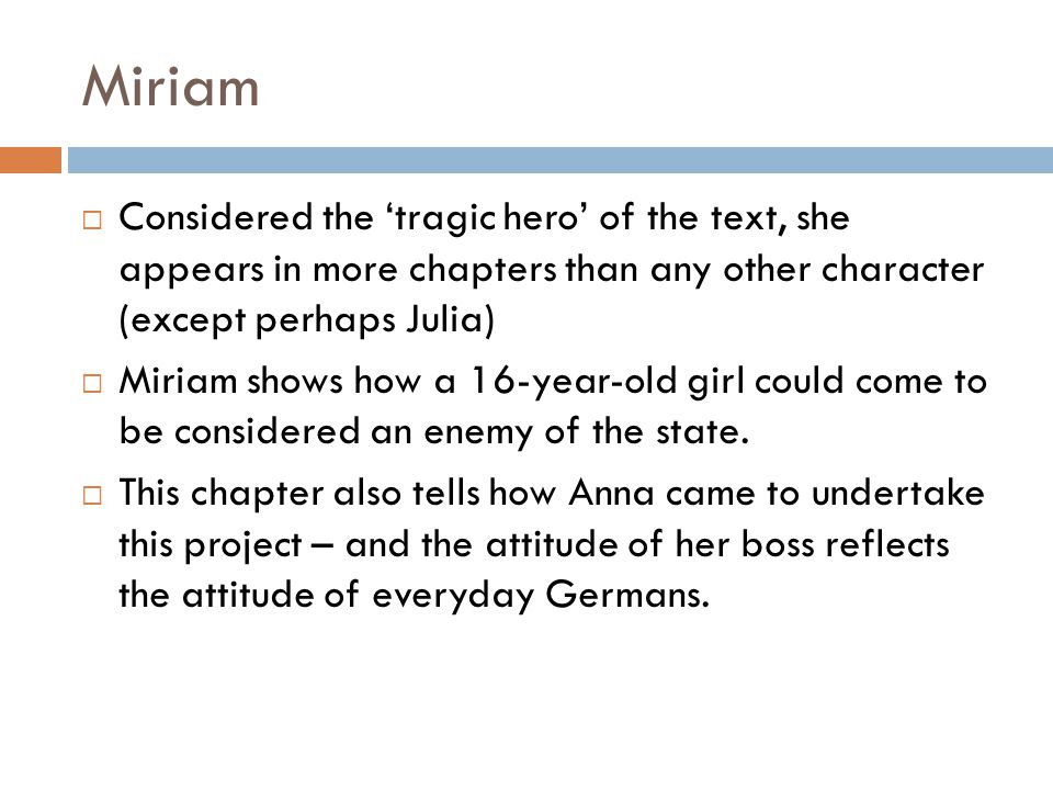 Miriam Considered the 'tragic hero' of the text, she appears in more chapters than any other character (except perhaps Julia)
