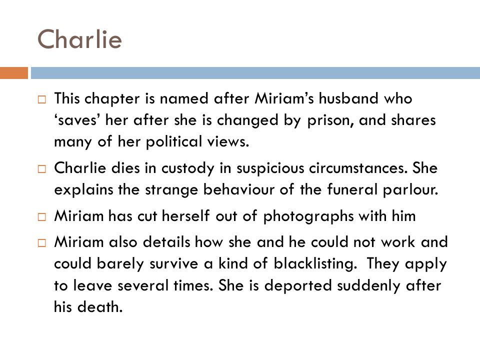Charlie This chapter is named after Miriam's husband who 'saves' her after she is changed by prison, and shares many of her political views.