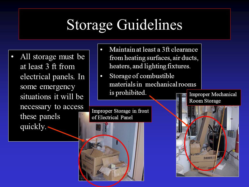 Storage Guidelines Maintain at least a 3ft clearance from heating surfaces, air ducts, heaters, and lighting fixtures.