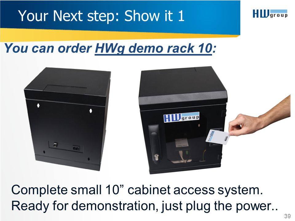 Your Next step: Show it 1 You can order HWg demo rack 10: