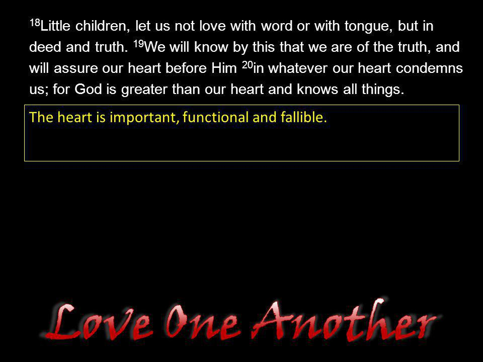 Love One Another The heart is important, functional and fallible.