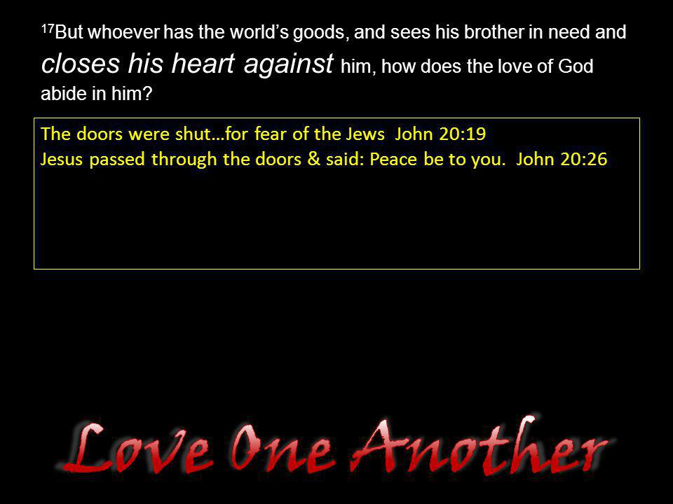 Love One Another The doors were shut…for fear of the Jews John 20:19