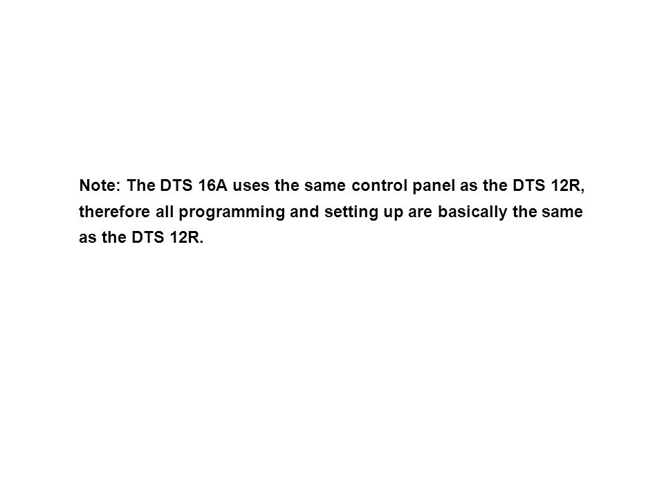 Note: The DTS 16A uses the same control panel as the DTS 12R,