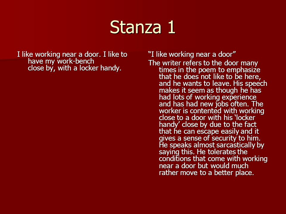 Stanza 1 I like working near a door. I like to have my work-bench close by, with a locker handy. I like working near a door