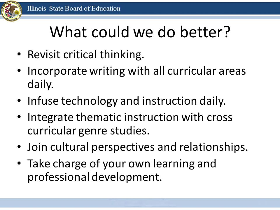What could we do better Revisit critical thinking.