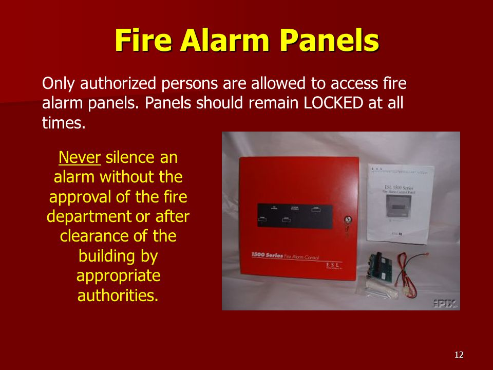 Fire Alarm Panels Only authorized persons are allowed to access fire alarm panels. Panels should remain LOCKED at all times.