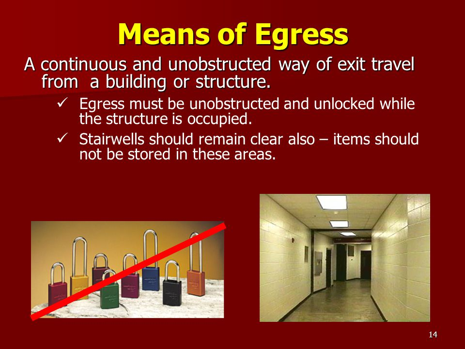 Means of Egress A continuous and unobstructed way of exit travel from a building or structure.