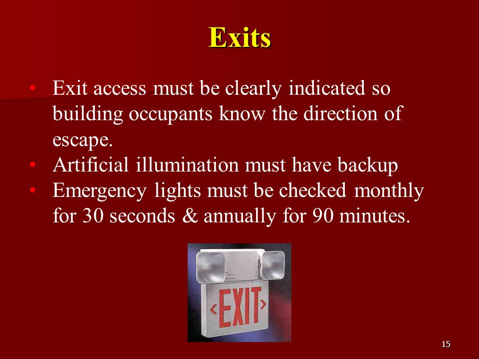 Exits Exit access must be clearly indicated so building occupants know the direction of escape. Artificial illumination must have backup.