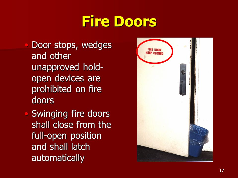 Fire Doors Door stops, wedges and other unapproved hold-open devices are prohibited on fire doors.