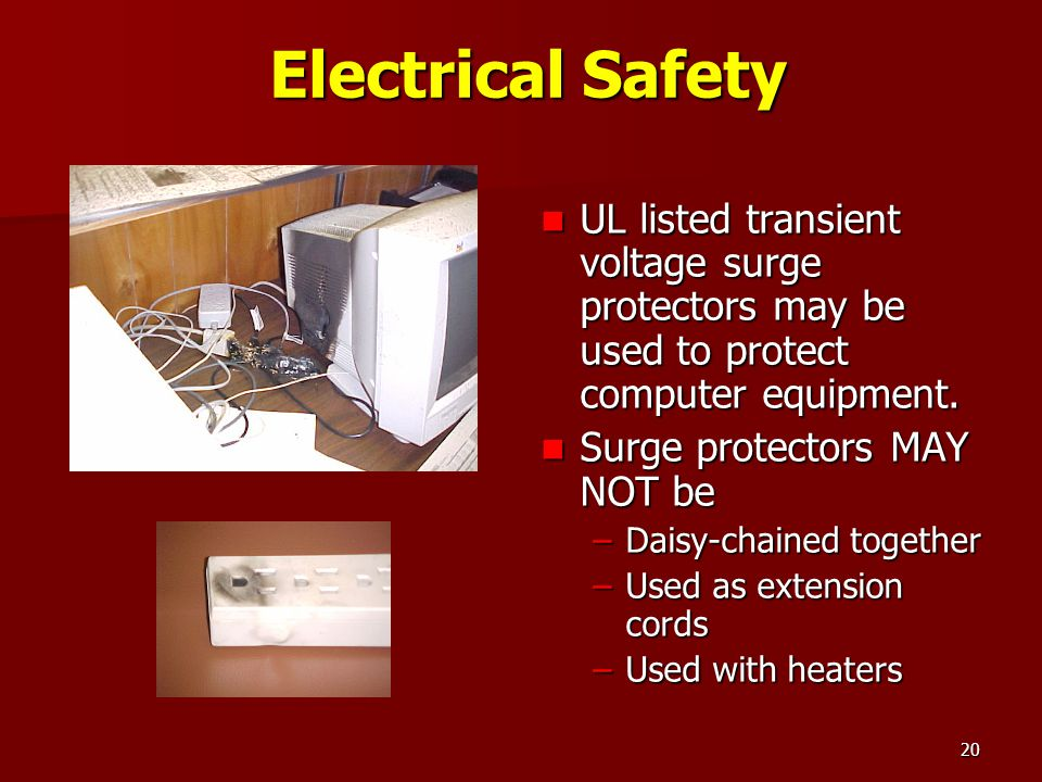 Electrical Safety UL listed transient voltage surge protectors may be used to protect computer equipment.
