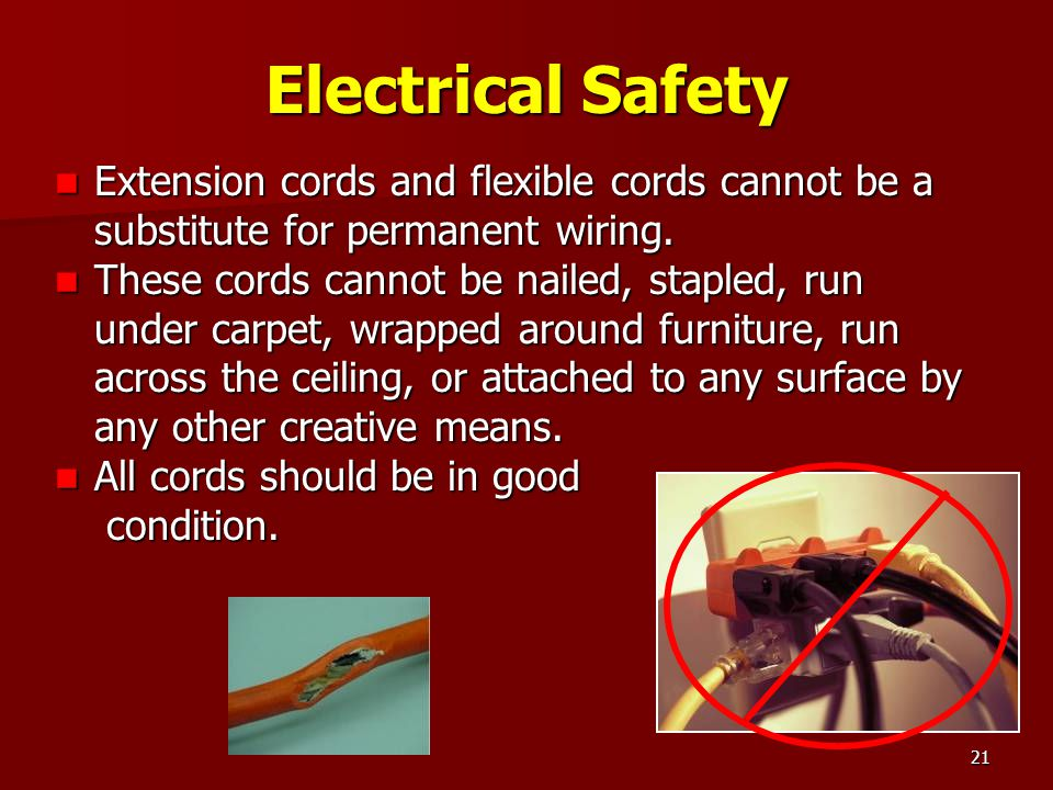 Electrical Safety Extension cords and flexible cords cannot be a substitute for permanent wiring.