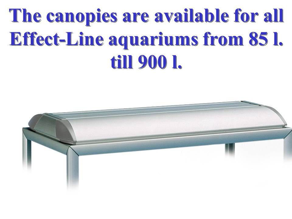 The canopies are available for all Effect-Line aquariums from 85 l