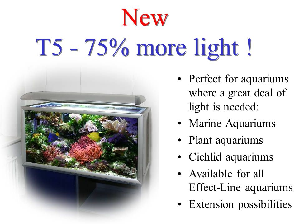 New T5 - 75% more light ! Perfect for aquariums where a great deal of light is needed: Marine Aquariums.