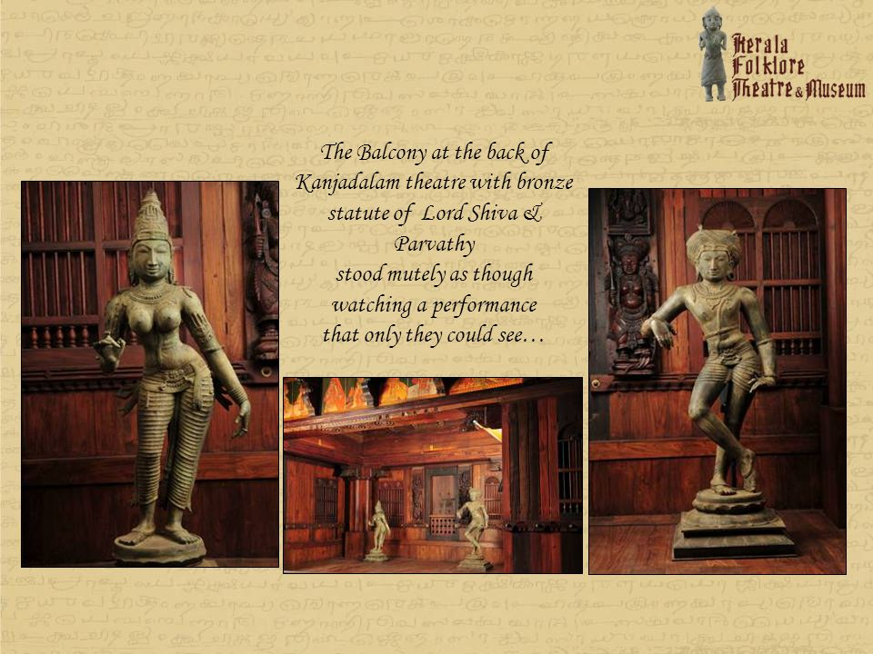 The Balcony at the back of Kanjadalam theatre with bronze statute of Lord Shiva & Parvathy stood mutely as though watching a performance that only they could see…
