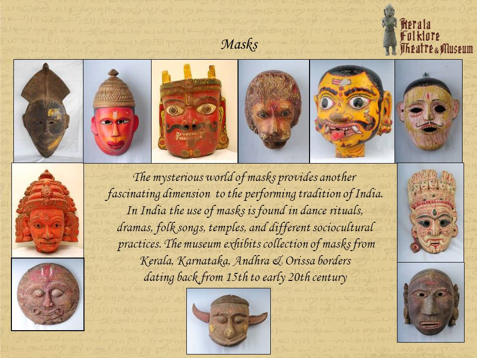 Masks The mysterious world of masks provides another