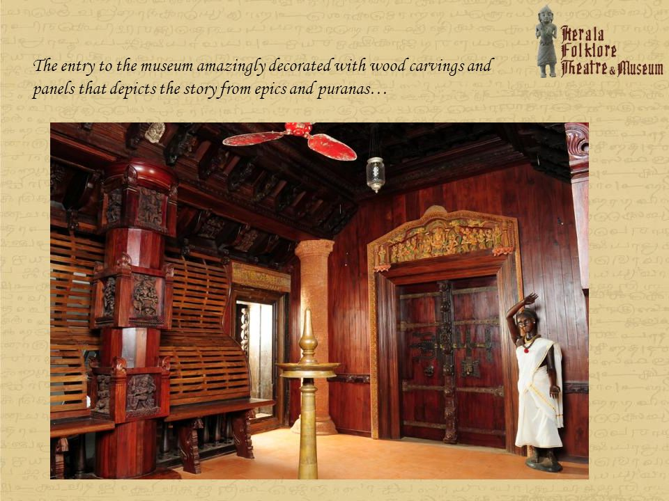 The entry to the museum amazingly decorated with wood carvings and panels that depicts the story from epics and puranas…