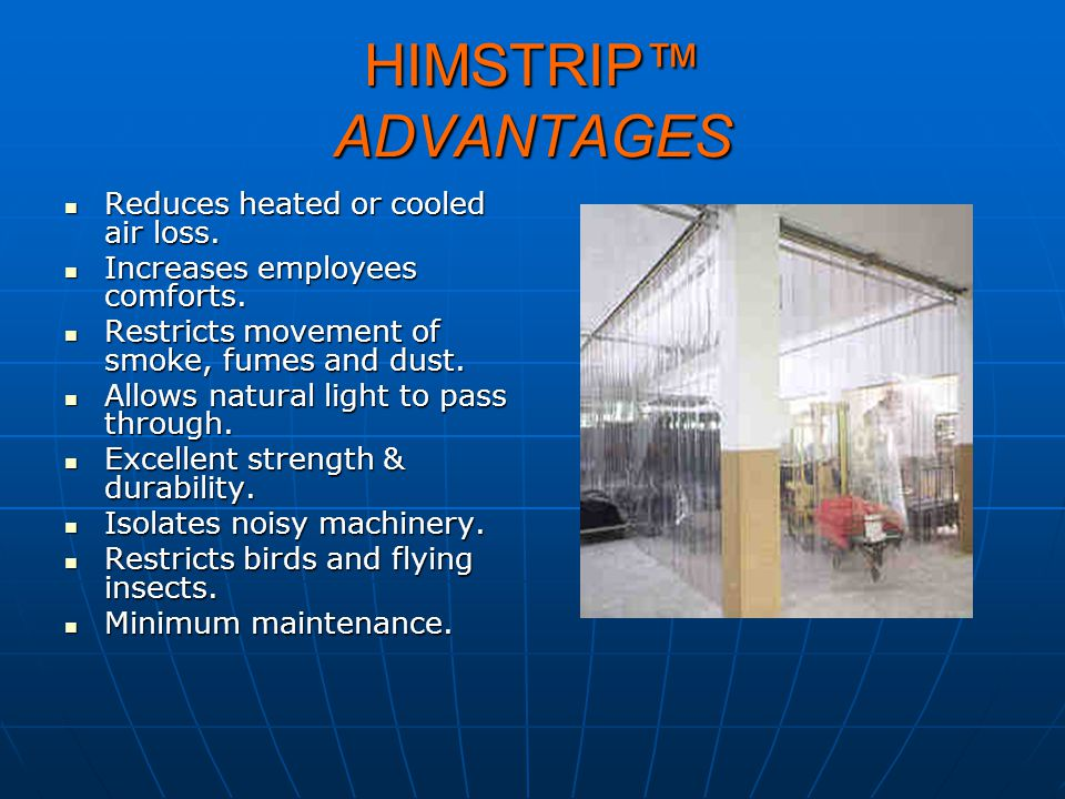HIMSTRIP™ ADVANTAGES Reduces heated or cooled air loss.