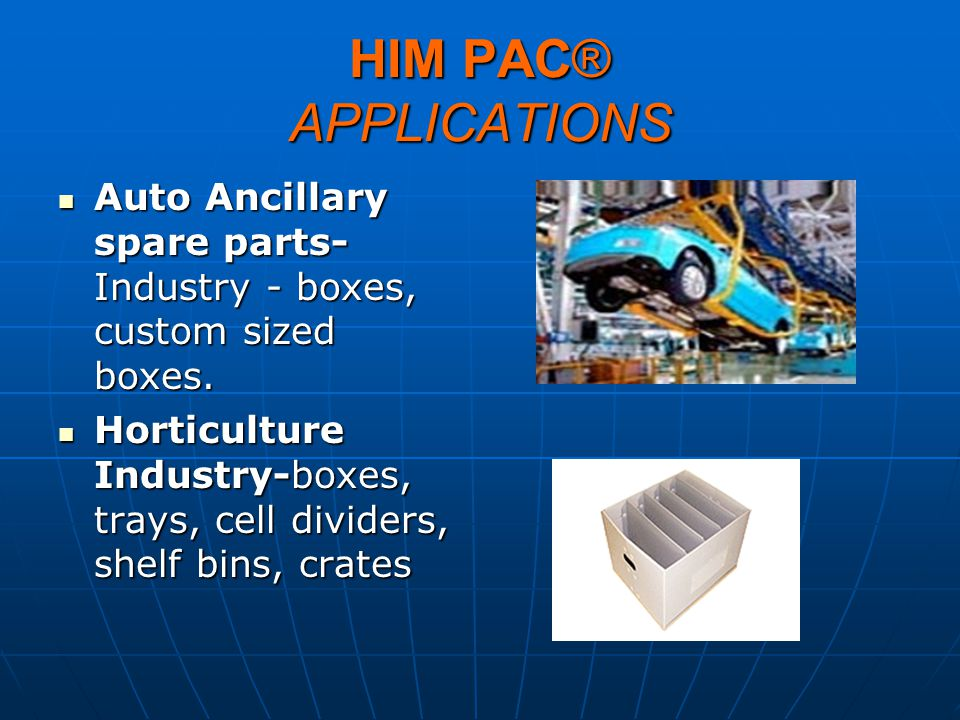 HIM PAC® APPLICATIONS Auto Ancillary spare parts-Industry - boxes, custom sized boxes.