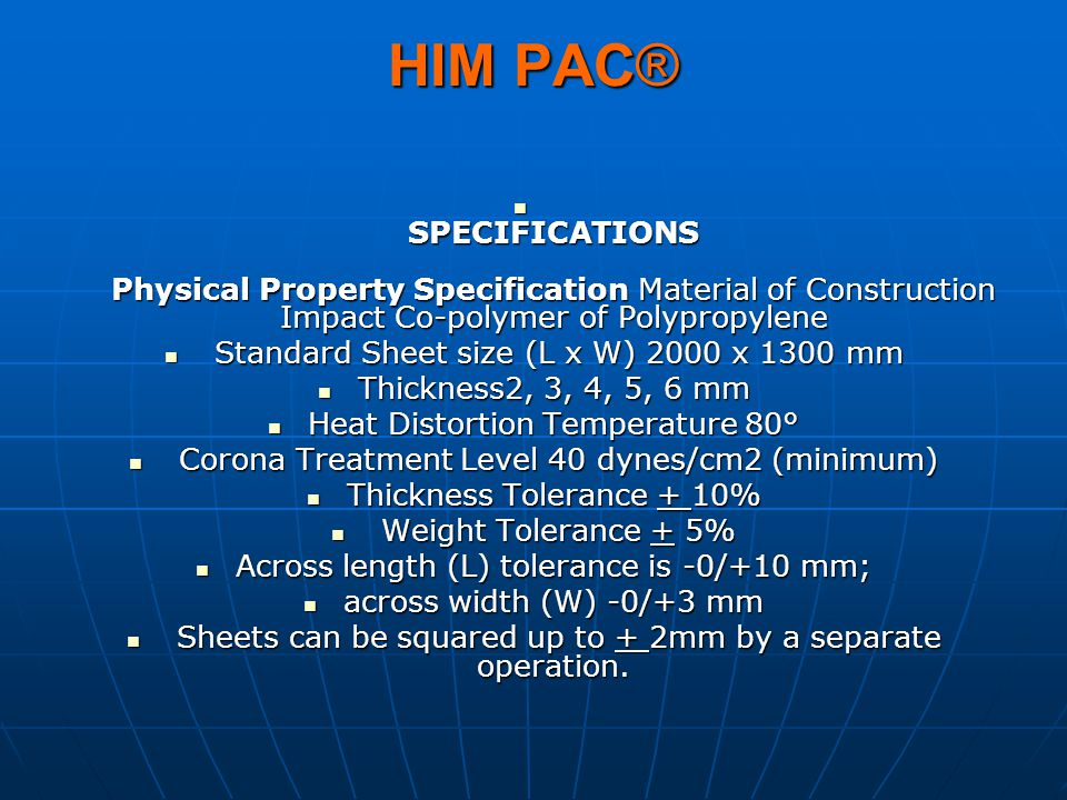 HIM PAC® SPECIFICATIONS Physical Property Specification Material of Construction Impact Co-polymer of Polypropylene.