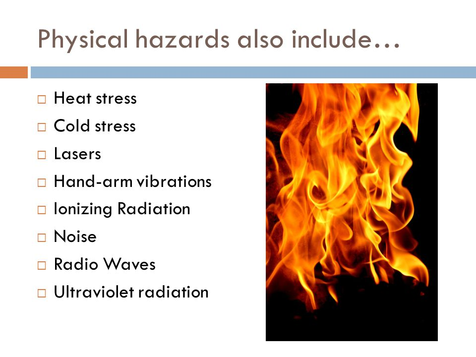 Physical hazards also include…