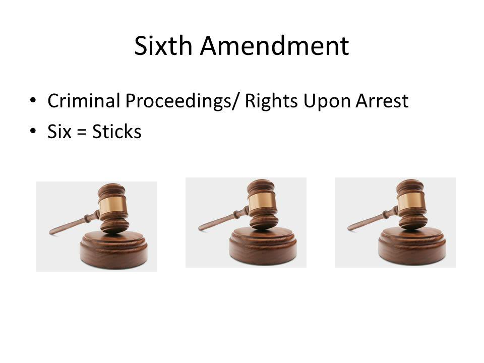 Sixth Amendment Criminal Proceedings/ Rights Upon Arrest Six = Sticks