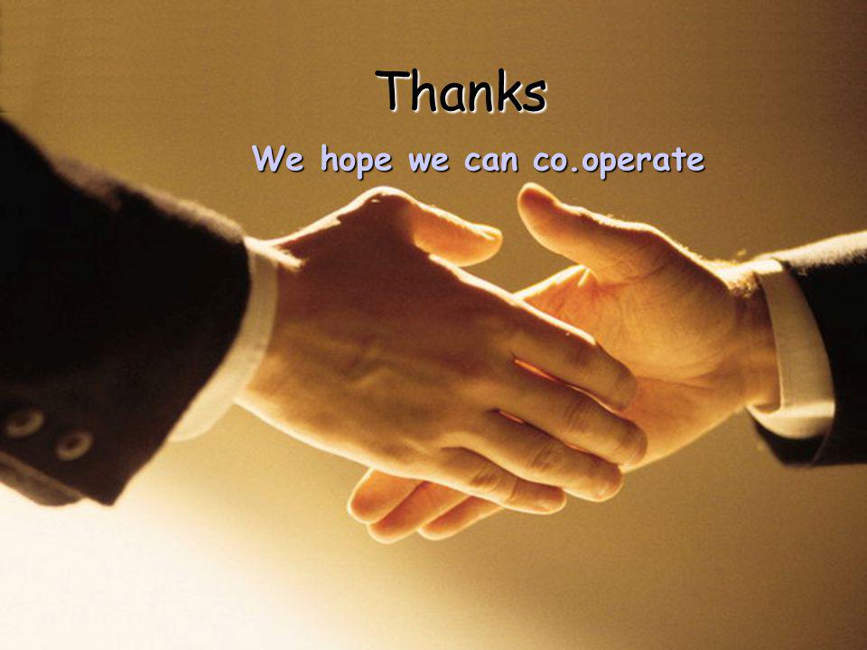 Thanks We hope we can co.operate