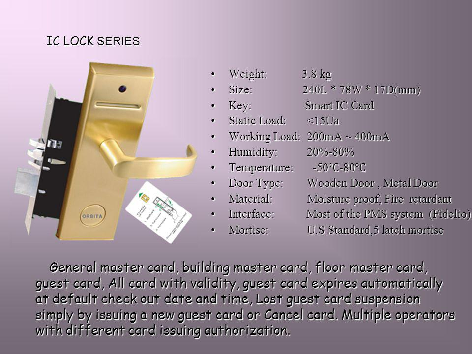 IC LOCK SERIES Weight: 3.8 kg. Size: 240L * 78W * 17D(mm) Key: Smart IC Card.